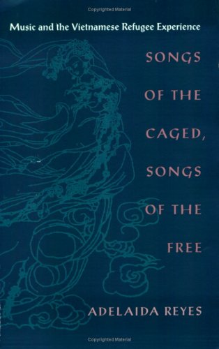 Songs of the Caged, Songs of the Free: Music and the Vietnamese Refugee Experience