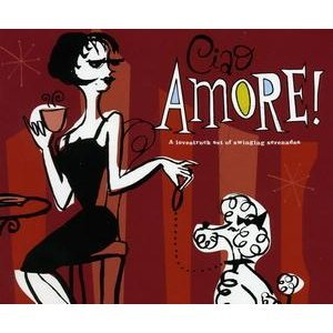 ciao amore a lovestruck set of swinging serenades by