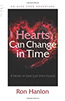 Hearts Can Change in Time; A Novel of Love Lost then Found (Alex Cord Adventure)