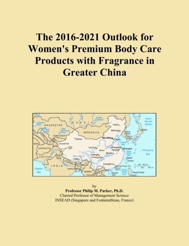 the-2016-2021-outlook-for-womens-premium-body-care-products-with-fragrance-in-greater-china