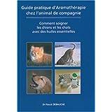 Guide pratique d'Aromatherapie chez l'animal de compagniepar Debauche Pascal