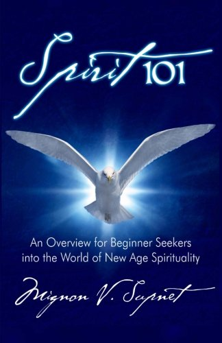 Spirit 101: An Overview For Beginner Seekers Into The World Of New Age Spirituality