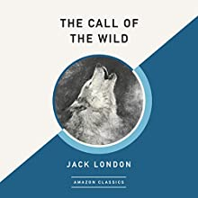 The Call of the Wild (AmazonClassics Edition) Audiobook by Jack London Narrated by Roger Dressler