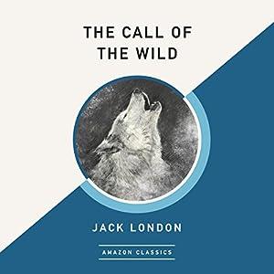 The Call of the Wild (AmazonClassics Edition) Hörbuch von Jack London Gesprochen von: Roger Dressler