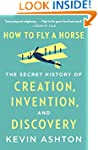 How to Fly a Horse: The Secret Histor...