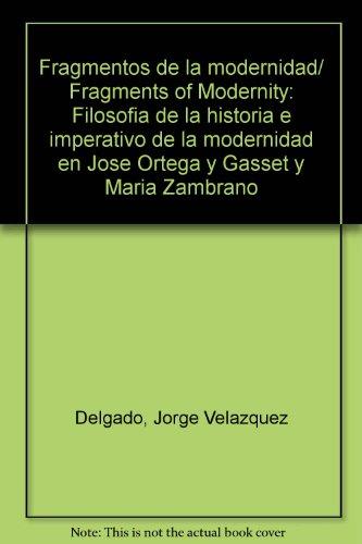 Fragmentos de la modernidad/ Fragments of Modernity: Filosofia de la historia e imperativo de la modernidad en Jose Orte