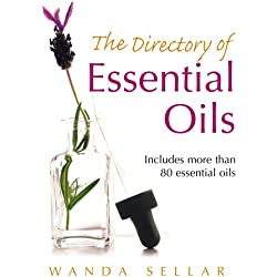 The Directory of Essential Oils: Includes More Than 80 Essential Oils