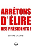 Arr�tons d'�lire des pr�sidents ! (Essais - Documents)