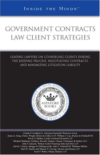 Government Contracts Law Client Strategies: Leading Lawyers on Counseling Clients During the Bidding Process, Negotiating Contracts, and Minimizing Litigation ... (Inside the Minds)