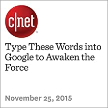 Type These Words into Google to Awaken the Force (       UNABRIDGED) by Eric Mack Narrated by Mia Gaskin