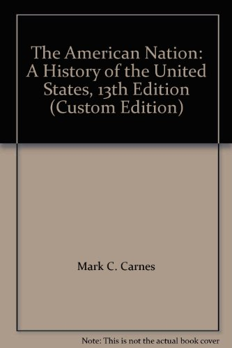 The American Nation: A History of the United States, 13th Edition (Custom Edition)