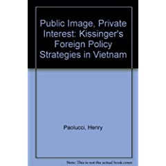 Public Image, Private Interest: Kissinger's Foreign Policy Strategies in Vietnam