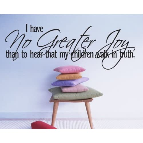 I have no greater joy than to heat that my children walk in truthvinyl Decal Wall Sticker Mural
