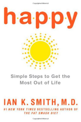Happy: Simple Steps to Get the Most Out of Life, Ian K. Smith