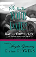 So... How Was Your Date?: Dating Chronicles Of Single Men and Women