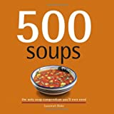 500 Soups: The Only Soup Compendium Youll Ever Need (500 Cooking (Sellers))