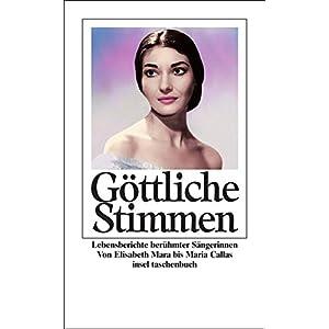 Göttliche Stimmen: Lebensberichte berühmter Sängerinnen. Von Elisabeth Mara bis Maria Callas (insel taschenbuch)