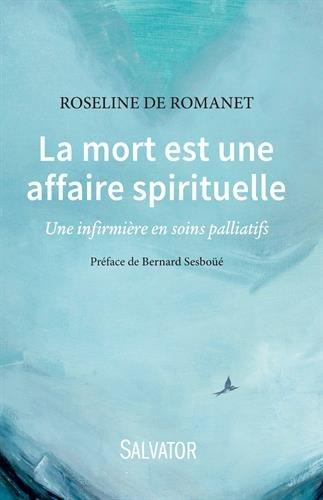 La mort est une affaire spirituelle : une infirmière en soins palliatifs / Roseline de Romanet ; préface de Bernard Sesboüé.- Paris : Salvator , DL 2015 (52-Langres : la Manufacture impr.)