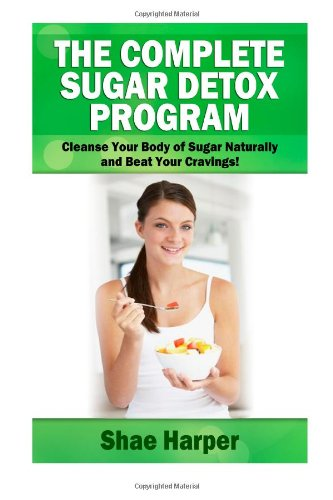 The Complete Sugar Detox Program: Cleanse Your