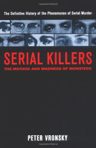 Serial Killers. The Method and Madness of Monsters