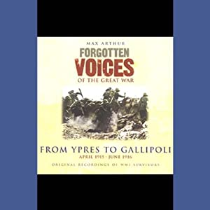 From Ypres to Gallipoli: Forgotten Voices of the Great War | [Max Arthur]