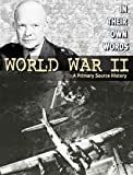 World War II: A Primary Source History (In Their Own Words)