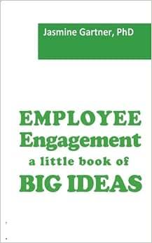 Employee Engagement: A Little Book Of Big Ideas