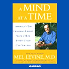 A Mind at a Time: America's Top Learning Expert Shows How Every Child Can Succeed | Livre audio Auteur(s) : Mel Levine Narrateur(s) : Mel Levine
