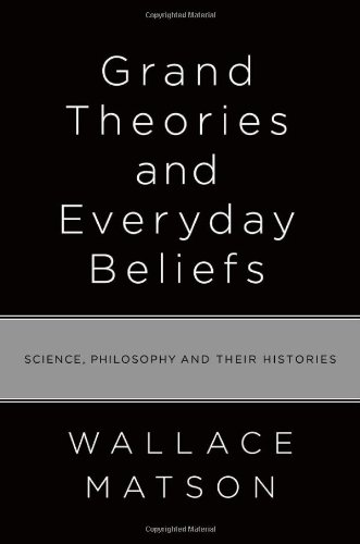 Grand Theories and Everyday Beliefs: Science, Philosophy, and their Histories