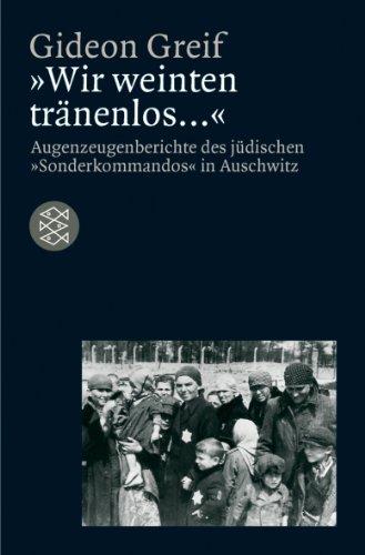 """Buchseite und Rezensionen zu '""""Wir weinten tränenlos..."""". Augenzeugenberichte des jüdischen """"Sonderkommandos"""" in Auschwitz' von Gideon Greif"""