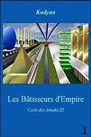 Les B�tisseurs d'Empire (Le Cycle des Atmaks t. 3)