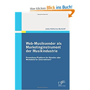 Web-Musiksender als Marketinginstrument der Musikindustrie: Promotions-Plattform fur Kunstler oder Werbefeld fur Unternehmen? (German Edition) Janka-Katharina Burtzlaff