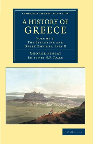 A History of Greece: From its Conquest by the Romans to the Present Time, B.C. 146 to A.D. 1864 (Cambridge Library Colle