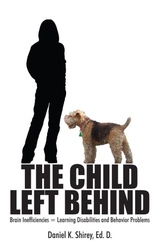 The Child Left Behind: Brain Inefficiencies = Learning Disabilities And Behavior Problems