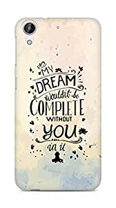 AMEZ my dream wouldnt have been complete without you Back Cover For HTC Desire 626 LTE