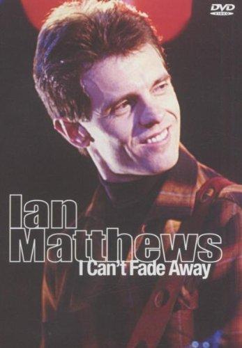 Ian Matthews - I Can't Fade Away [DVD]