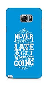 AMEZ never to late to reach where you are going Back Cover For Samsung Galaxy Note 5