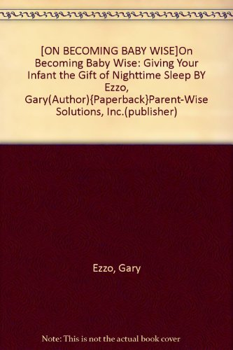 [On Becoming Baby Wise]On Becoming Baby Wise: Giving Your Infant The Gift Of Nighttime Sleep By Ezzo, Gary(Author){Paperback}Parent-Wise Solutions, Inc.(Publisher) front-1020106