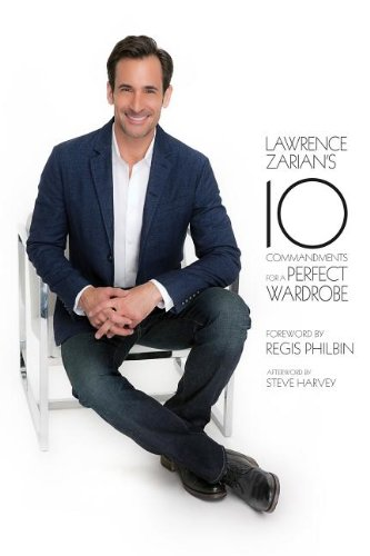 Lawrence Zarian's Ten Commandments for a Perfect Wardrobe: Lawrence Zarian, Steve Harvey, Regis Philbin: 9781939457004: Amazon.com: Books