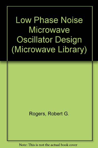 Low Phase Noise Microwave Oscillator Design (Artech House Antennas And Propagation Library)