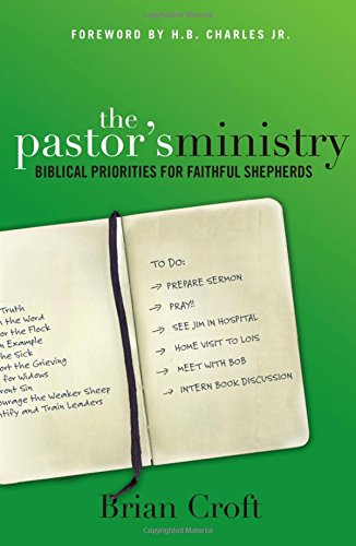 The Pastor's Ministry: Biblical Priorities for Faithful Shepherds PDF