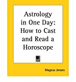 img - for [ Astrology in One Day: How to Cast and Read a Horoscope[ ASTROLOGY IN ONE DAY: HOW TO CAST AND READ A HOROSCOPE ] By Jensen, Magnus ( Author )Mar-01-2004 Paperback book / textbook / text book