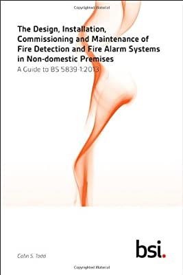 The Design, Installation, Commissioning and Maintenance of Fire Detection and Fire Alarm Systems in Non-domestic Premises. A Guide to BS 5839-1:2013
