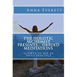 The Holistic Alchemist presents.... Guided Meditations: Scripts to use in daily practice