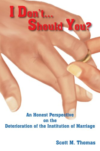 I Don't...Should You?: An Honest Perspective on the Deterioration of the Institution of Marriage