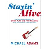 Stayin Alive: HOW CANADIAN BABY BOOMERS WILL WORK PLAY AND FIND MEANINGby Michael Adams