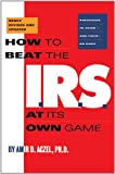 How to Beat the I.R.S. at Its Own Game: Strategies to Avoid-and Fight-an Audit