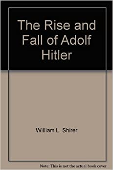 an analysis of hitlers life in the rise and fall of adolf hitler by william l shirer The rise and fall of the third reich wrote by william l shirer, wrote originally and copyrighted in 1950 extensively valuable to anyone that can ignore his educated assumptions and see the factual information.