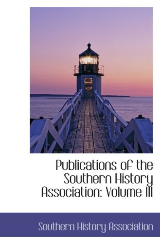 Publications of the Southern History Association: Volume III