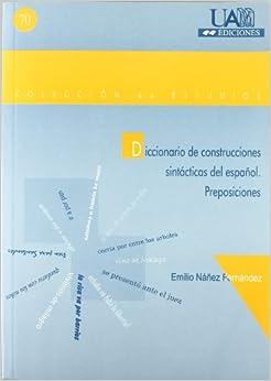Diccionario de construcciones sintácticas del español. Preposiciones by Emilio Náñez Fernández